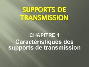SUPPORTS DE TRANSMISSION CHAPITRE 1 Caractristiques des supports