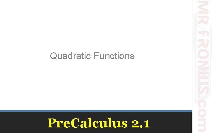 Quadratic Functions Pre Calculus 2 1 Quadratic Functions