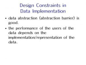 Design Constraints in Data Implementation data abstraction abstraction