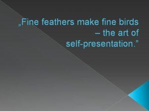 Fine feathers make fine birds the art of