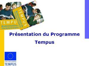 Prsentation du Programme Tempus TEMPUS quest ce que