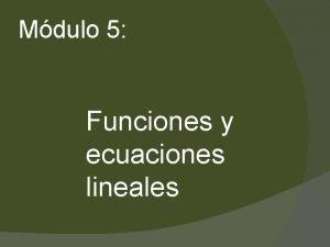 Mdulo 5 Funciones y ecuaciones lineales 5 1