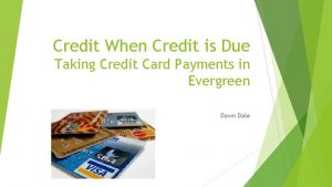 Credit When Credit is Due Taking Credit Card