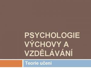 PSYCHOLOGIE VCHOVY A VZDLVN Teorie uen Kontakt Mgr