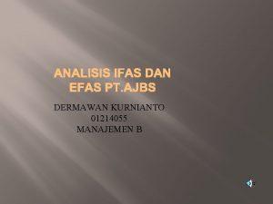ANALISIS IFAS DAN EFAS PT AJBS DERMAWAN KURNIANTO