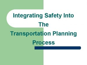 Integrating Safety Into The Transportation Planning Process Integrating