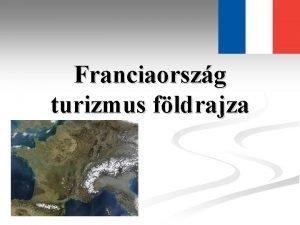 Franciaorszg turizmus fldrajza 551 000 Terlet km 2