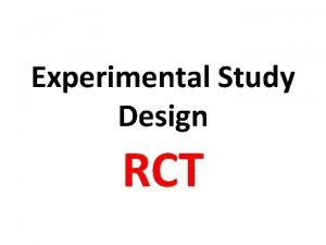 Experimental Study Design RCT Study Designs OBSERVATIONAL Analytic