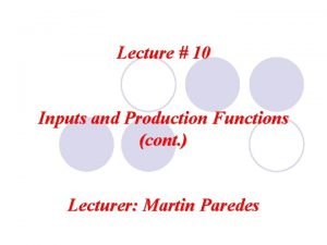 Lecture 10 Inputs and Production Functions cont Lecturer
