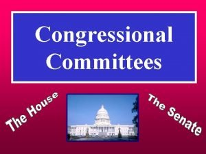 Congressional Committees Purpose of Committees To divide work