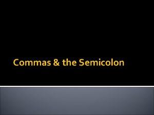 Commas the Semicolon Comma Rule 1 To separate