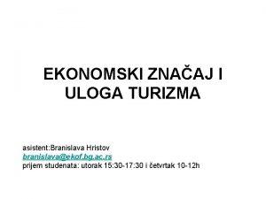 EKONOMSKI ZNAAJ I ULOGA TURIZMA asistent Branislava Hristov