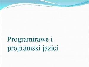 Programirawe i programski jazici Programski jazici Prirodni jazici