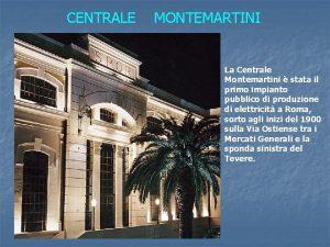 CENTRALE MONTEMARTINI La Centrale Montemartini stata il primo