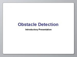 Obstacle Detection Introductory Presentation Opening Activity If you