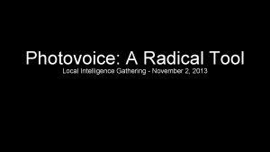 Photovoice A Radical Tool Local Intelligence Gathering November