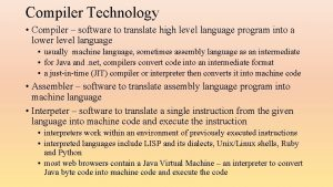 Compiler Technology Compiler software to translate high level