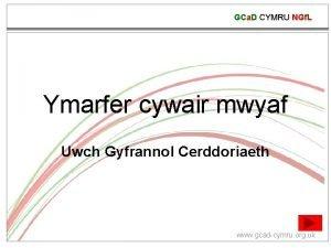 GCa D CYMRU NGf L Ymarfer cywair mwyaf