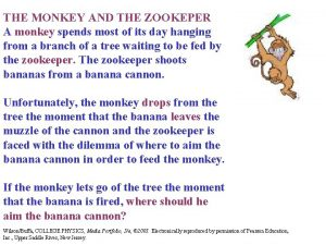 THE MONKEY AND THE ZOOKEPER A monkey spends