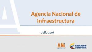 Agencia Nacional de Infraestructura Julio 2016 1 QU
