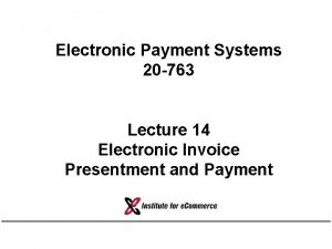 Electronic Payment Systems 20 763 Lecture 14 Electronic