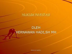 HUKUM INVESTASI OLEH HERNAWAN HADI SH MH Hernawan