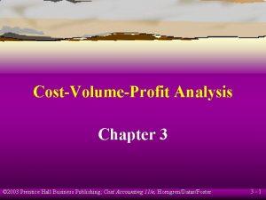 CostVolumeProfit Analysis Chapter 3 2003 Prentice Hall Business