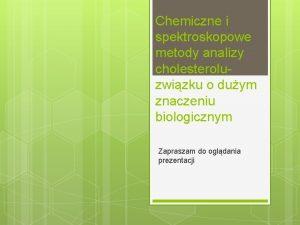 Chemiczne i spektroskopowe metody analizy cholesterolu zwizku o