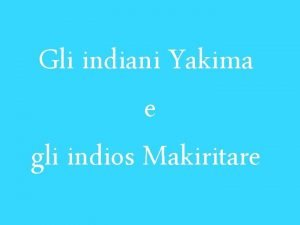 Gli indiani Yakima e gli indios Makiritare La