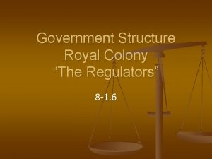 Government Structure Royal Colony The Regulators 8 1