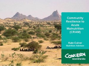 Community Resilience to Acute Malnutrition CRAM Kate Culver