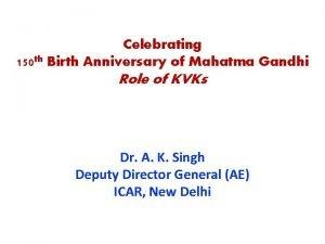 Celebrating 150 th Birth Anniversary of Mahatma Gandhi