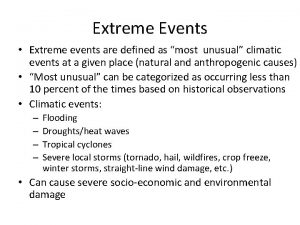 Extreme Events Extreme events are defined as most