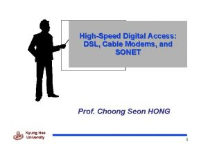 HighSpeed Digital Access DSL Cable Modems and SONET
