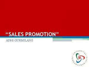 SALES PROMOTION ADHI GURMILANG DEFINISI SALES PROMOTIONS Sales