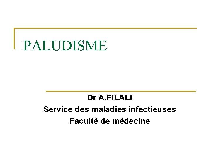 PALUDISME Dr A FILALI Service des maladies infectieuses