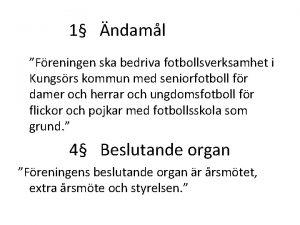 1 ndaml Freningen ska bedriva fotbollsverksamhet i Kungsrs