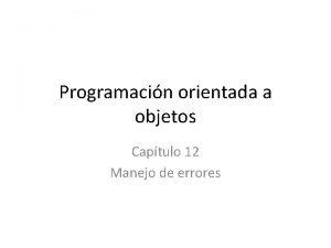 Programacin orientada a objetos Captulo 12 Manejo de