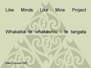 Like Minds Like Mine Project Whakaitia te whakawhiu