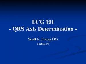 ECG 101 QRS Axis Determination Scott E Ewing