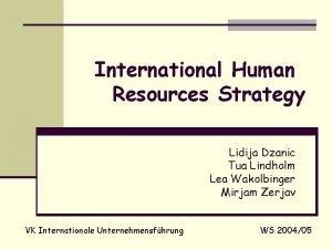 International Human Resources Strategy Lidija Dzanic Tua Lindholm