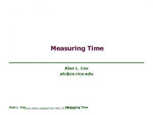 Measuring Time Alan L Cox alccs rice edu