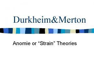 DurkheimMerton Anomie or Strain Theories Emile Durkheim n