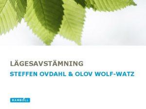 LGESAVSTMNING STEFFEN OVDAHL OLOV WOLFWATZ AGENDA Om lget