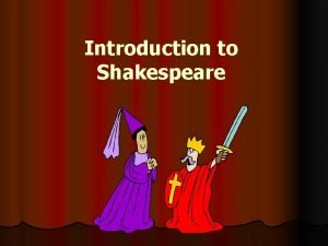 Introduction to Shakespeare William Shakespeare l Born 1564