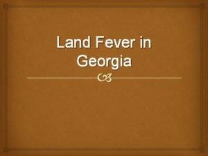 Land Fever in Georgia Land Fever in Georgia