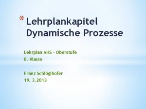 Lehrplankapitel Dynamische Prozesse Lehrplan AHS Oberstufe 8 Klasse