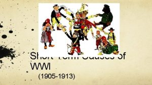 ShortTerm Causes of WWI 1905 1913 The 1