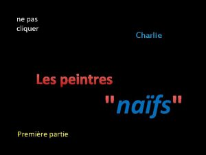 ne pas cliquer Charlie Les peintres nafs nafs
