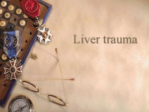Liver trauma Introduction w The liver is the